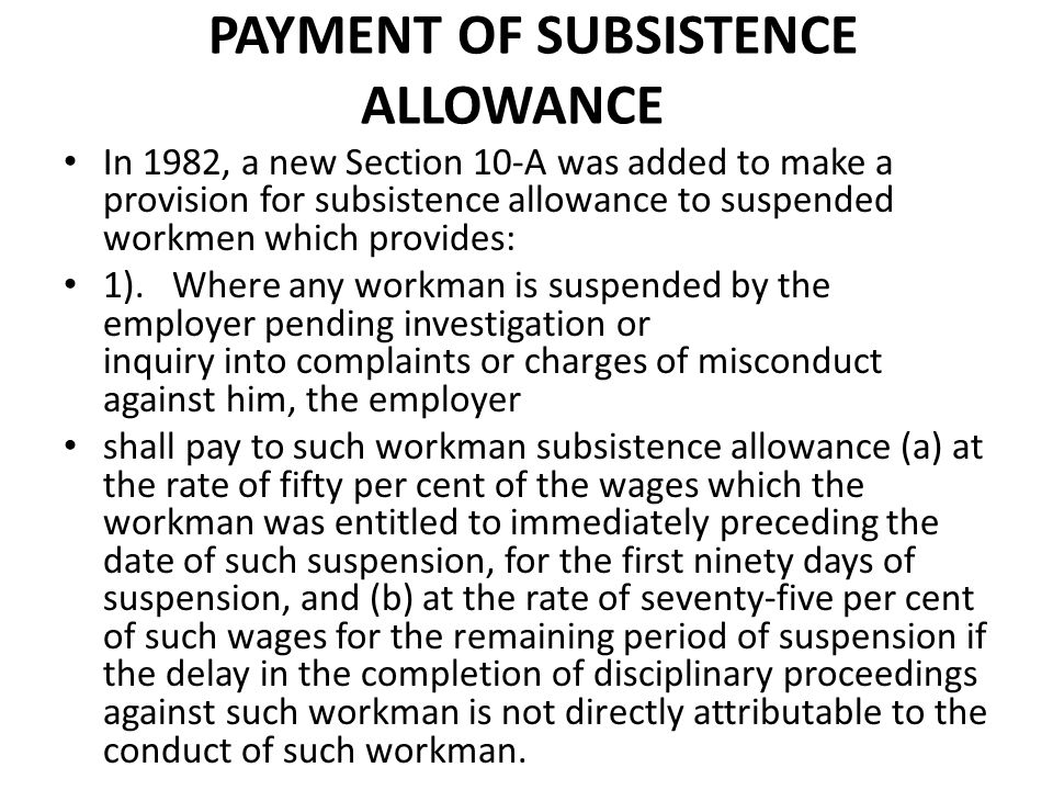 PAYMENT OF SUBSISTENCE ALLOWANCE In 1982, a new Section 10-A was added to make a provision for subsistence allowance to suspended workmen which provid
