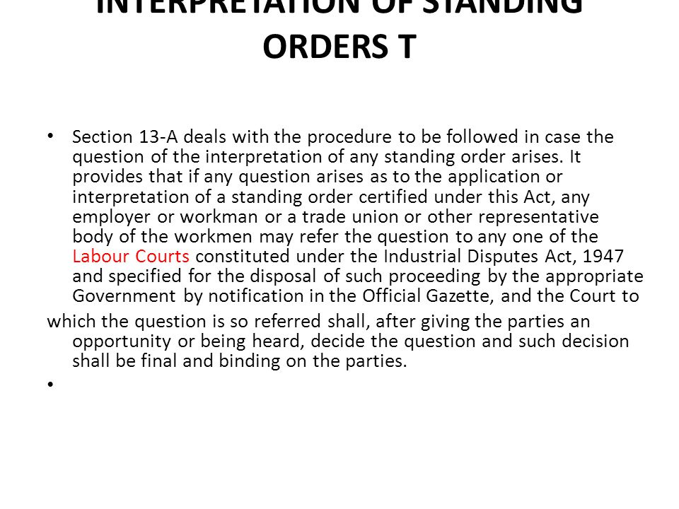 INTERPRETATION OF STANDING ORDERS T Section 13-A deals with the procedure to be followed in case the question of the interpretation of any standing order arises.