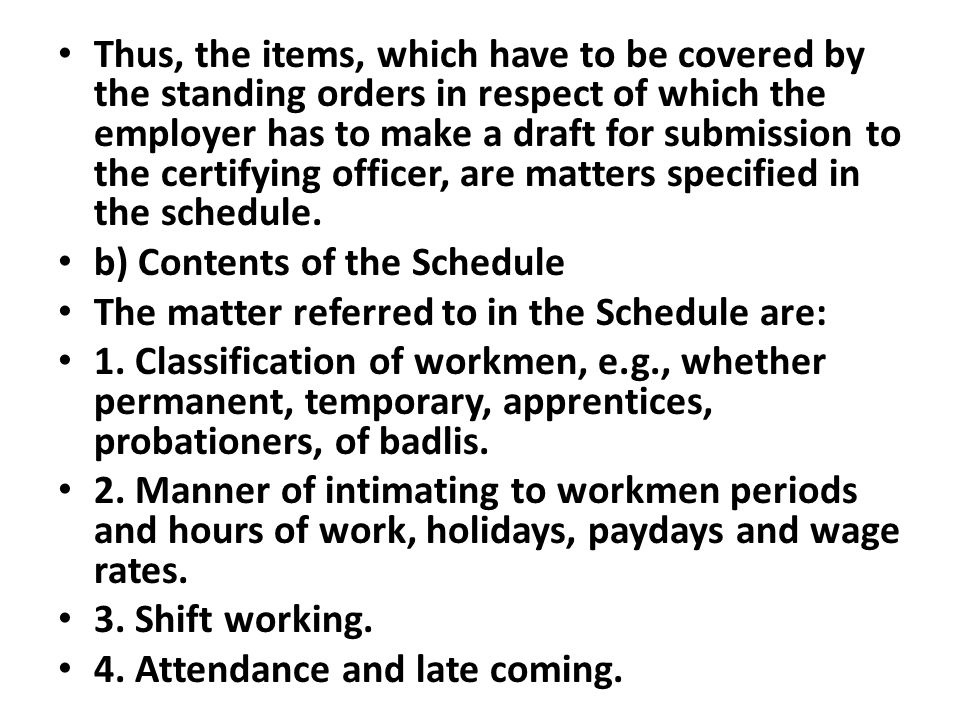 Thus, the items, which have to be covered by the standing orders in respect of which the employer has to make a draft for submission to the certifying