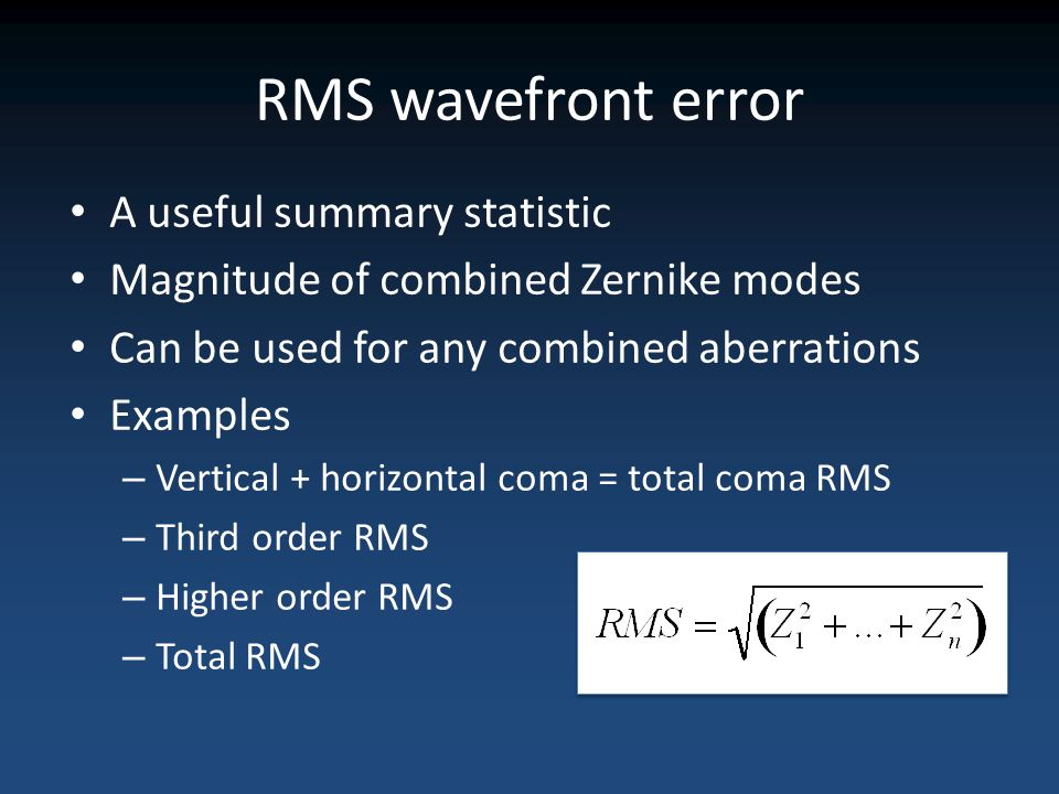 RMS wavefront error A useful summary statistic Magnitude of combined Zernike modes Can be used for any combined aberrations Examples – Vertical + hori