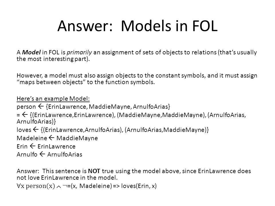 Answer: Models in FOL A Model in FOL is primarily an assignment of sets of objects to relations (thats usually the most interesting part).