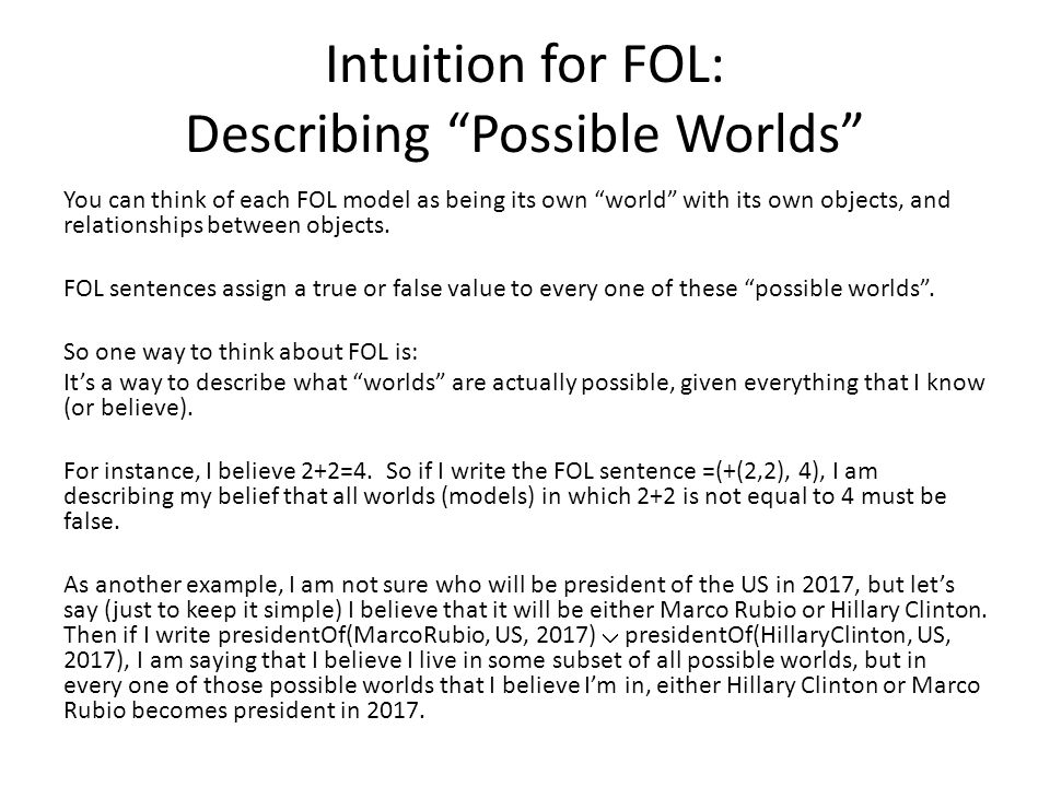 Intuition for FOL: Describing Possible Worlds You can think of each FOL model as being its own world with its own objects, and relationships between o