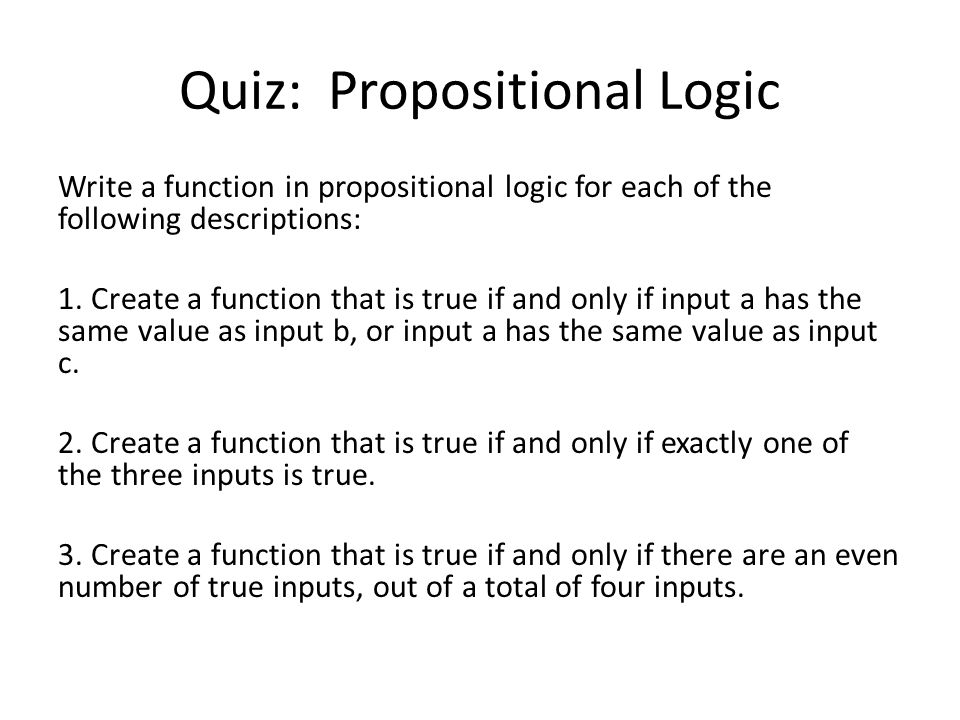 Quiz: Propositional Logic Write a function in propositional logic for each of the following descriptions: 1.