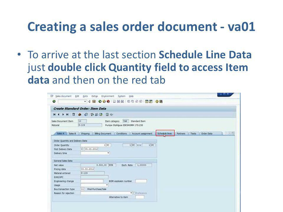 Creating a sales order document - va01 To arrive at the last section Schedule Line Data just double click Quantity field to access Item data and then on the red tab