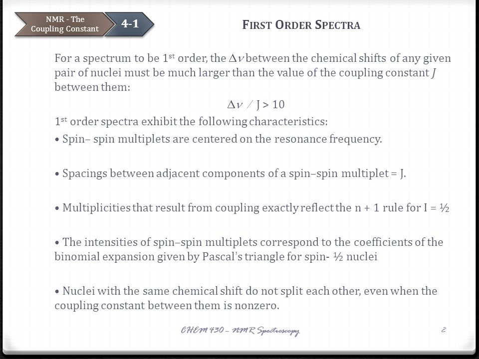 F IRST O RDER S PECTRA For a spectrum to be 1 st order, the between the chemical shifts of any given pair of nuclei must be much larger than the value