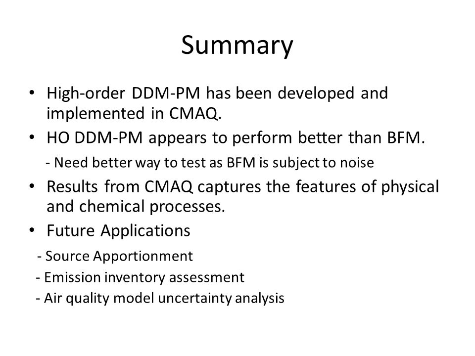 Summary High-order DDM-PM has been developed and implemented in CMAQ.