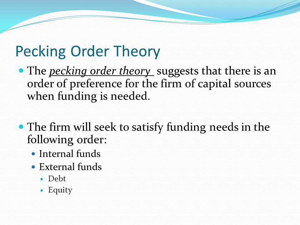 Pecking Order Theory There are three factors that the pecking order theory is based on and that must be considered by firms when raising capital.