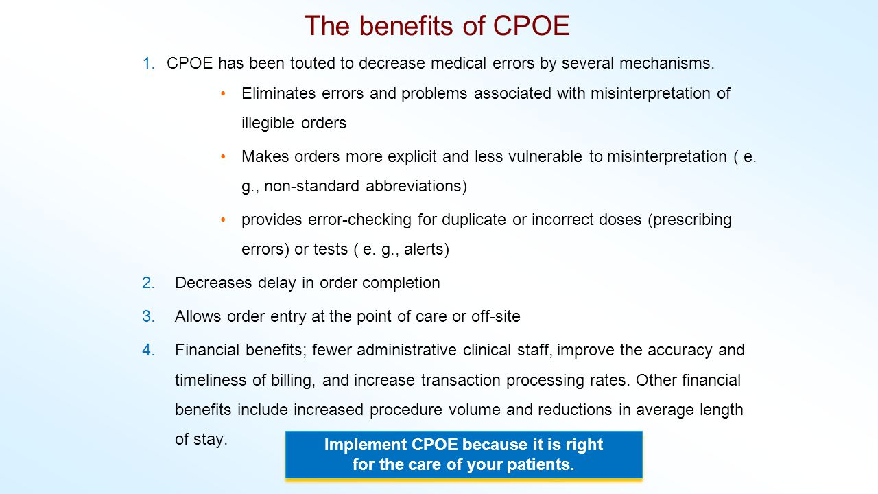 The benefits of CPOE 1.CPOE has been touted to decrease medical errors by several mechanisms. Eliminates errors and problems associated with misinterp