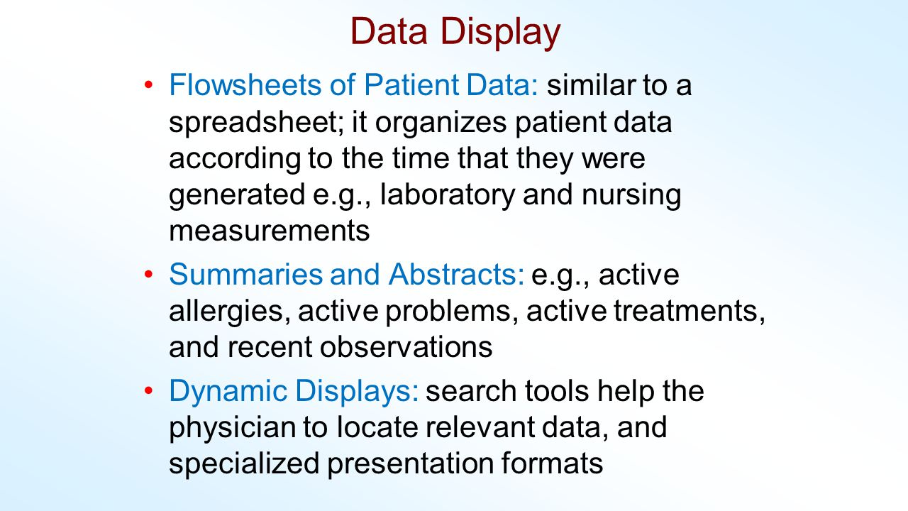Data Display Flowsheets of Patient Data: similar to a spreadsheet; it organizes patient data according to the time that they were generated e.g., labo