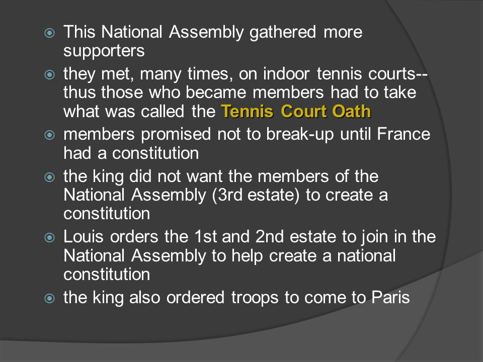This National Assembly gathered more supporters Tennis Court Oath they met, many times, on indoor tennis courts-- thus those who became members had to