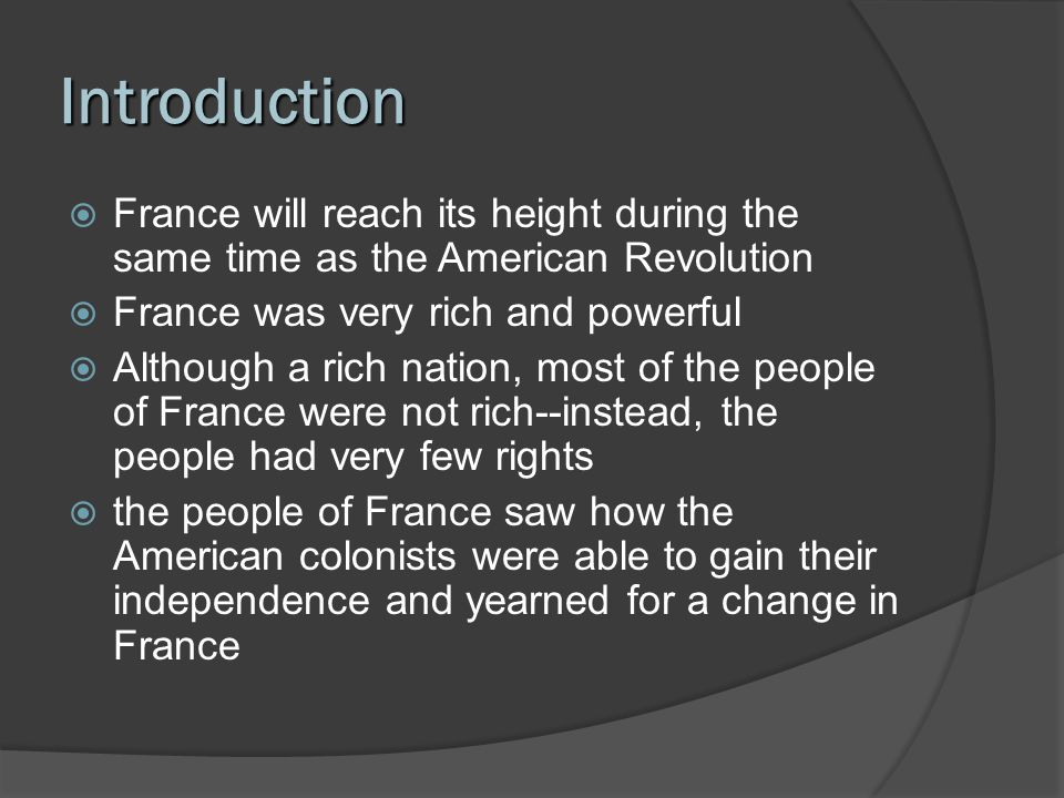Introduction France will reach its height during the same time as the American Revolution France was very rich and powerful Although a rich nation, mo