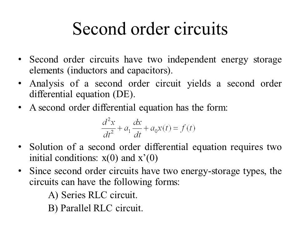 Second order circuits Second order circuits have two independent energy storage elements (inductors and capacitors). Analysis of a second order circui