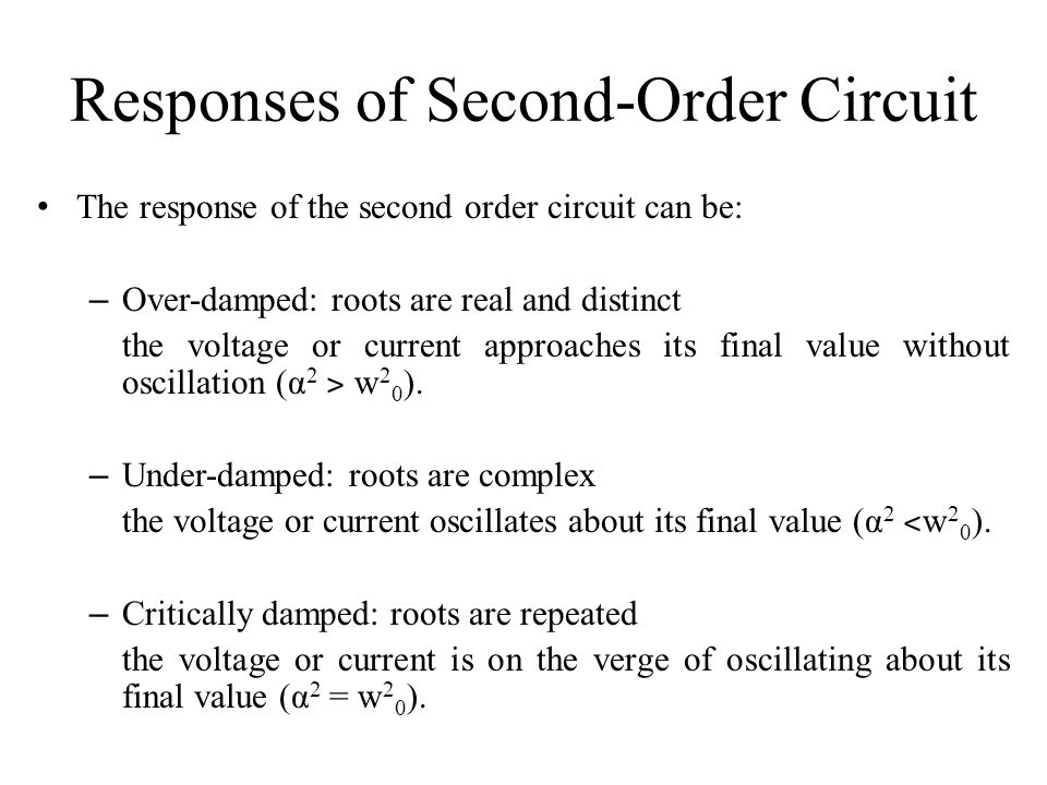 The natural response of second order circuit We first determine whether it is over-, under-, or critically damped, and then we solve the appropriate equations as shown in the table.
