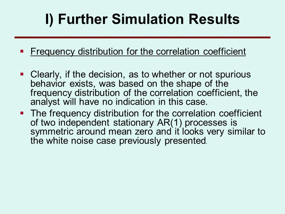 I) Further Simulation Results Frequency distribution for the correlation coefficient Clearly, if the decision, as to whether or not spurious behavior
