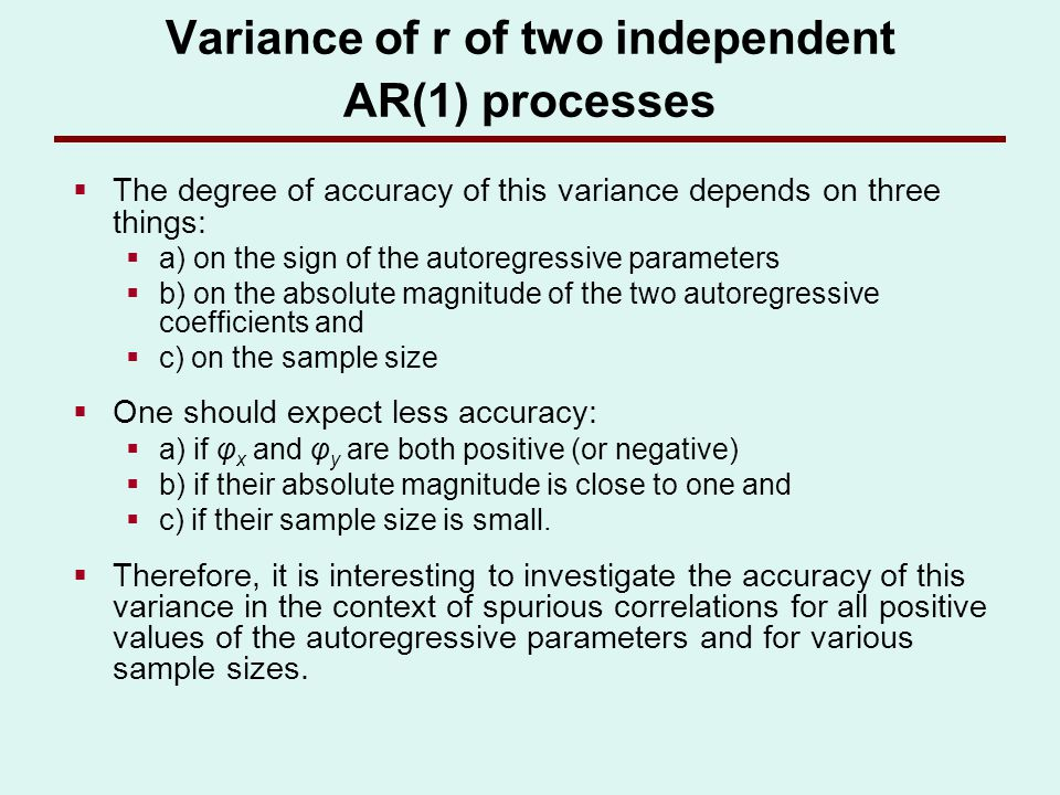 Variance of r of two independent AR(1) processes The degree of accuracy of this variance depends on three things: a) on the sign of the autoregressive