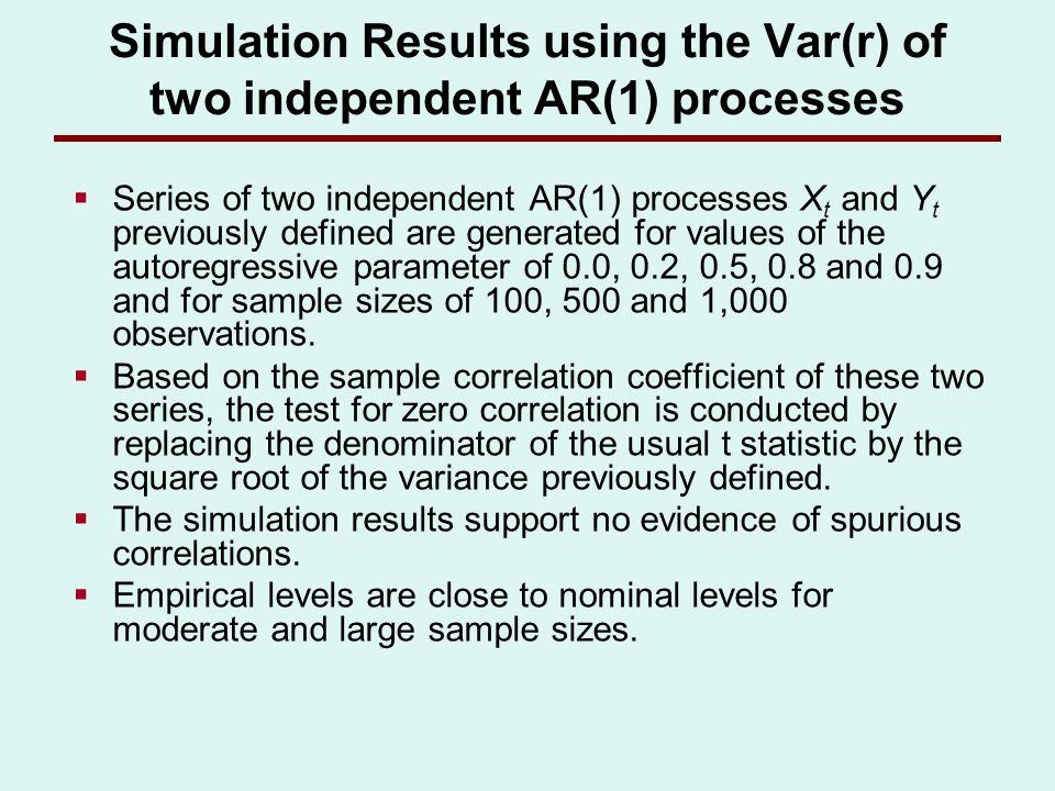 Simulation Results using the Var(r) of two independent AR(1) processes Series of two independent AR(1) processes X t and Y t previously defined are ge