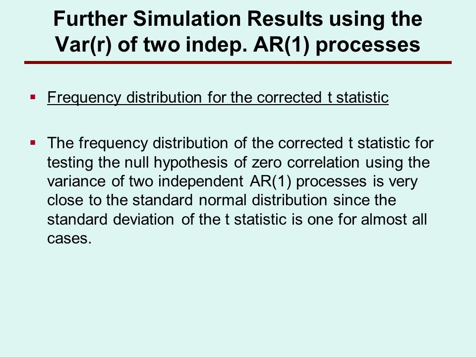 Further Simulation Results using the Var(r) of two indep. AR(1) processes Frequency distribution for the corrected t statistic The frequency distribut