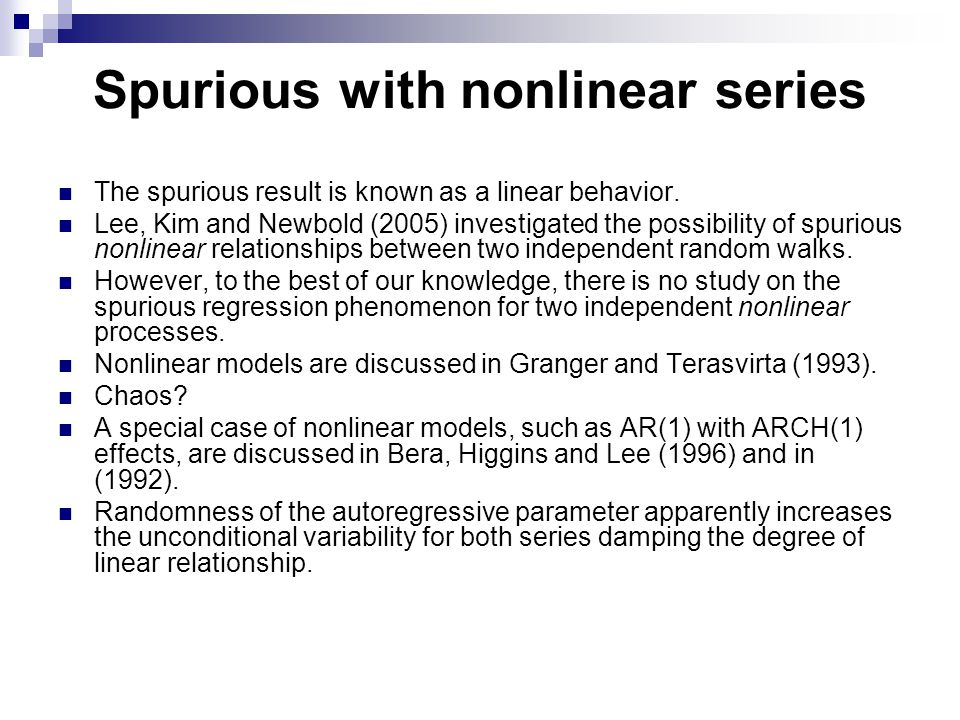 Spurious with nonlinear series The spurious result is known as a linear behavior. Lee, Kim and Newbold (2005) investigated the possibility of spurious