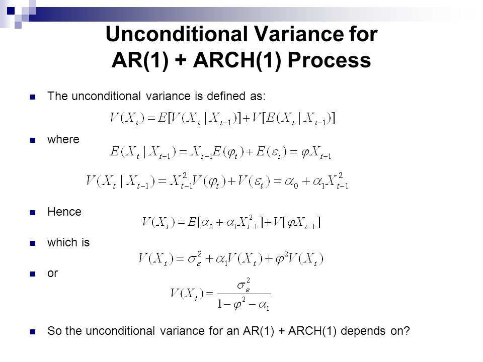 Unconditional Variance for AR(1) + ARCH(1) Process The unconditional variance is defined as: where Hence which is or So the unconditional variance for
