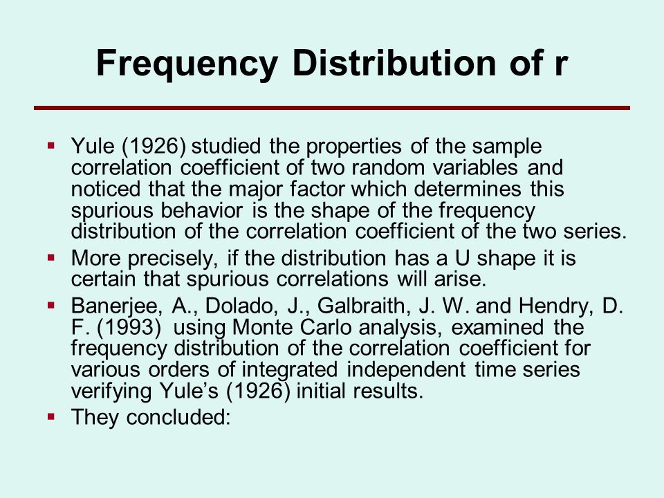 I) Frequency Distribution of r A) if the two series are stationary white noise processes, the frequency distribution of the correlation coefficient will be symmetric around zero and it will look like normal distribution.