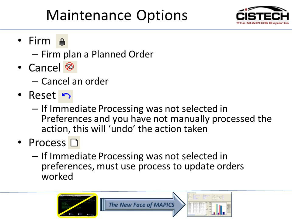 Maintenance Options Firm – Firm plan a Planned Order Cancel – Cancel an order Reset – If Immediate Processing was not selected in Preferences and you