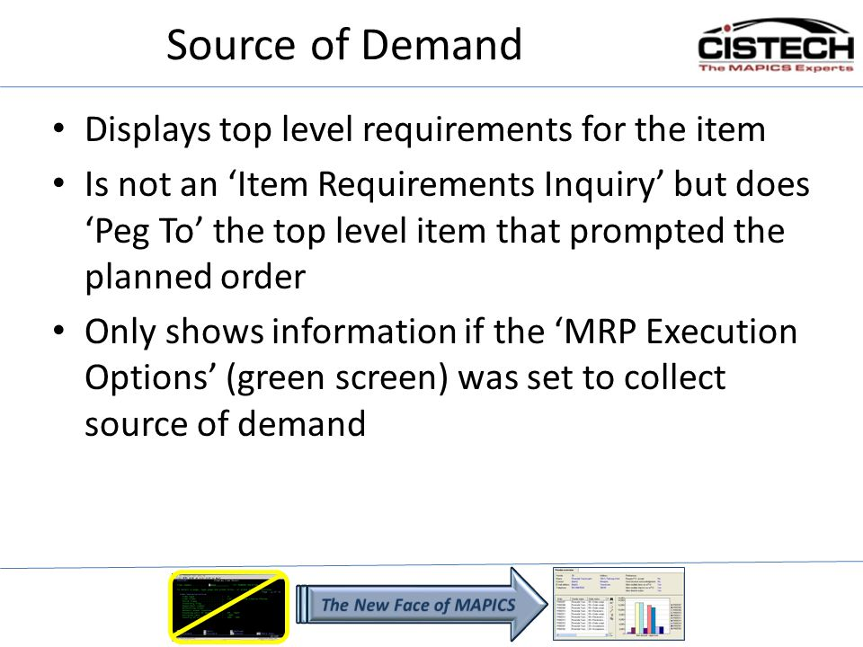 Displays top level requirements for the item Is not an Item Requirements Inquiry but does Peg To the top level item that prompted the planned order Only shows information if the MRP Execution Options (green screen) was set to collect source of demand
