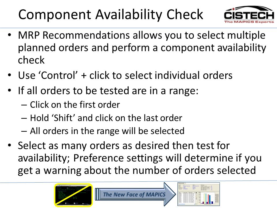 Component Availability Check MRP Recommendations allows you to select multiple planned orders and perform a component availability check Use Control +