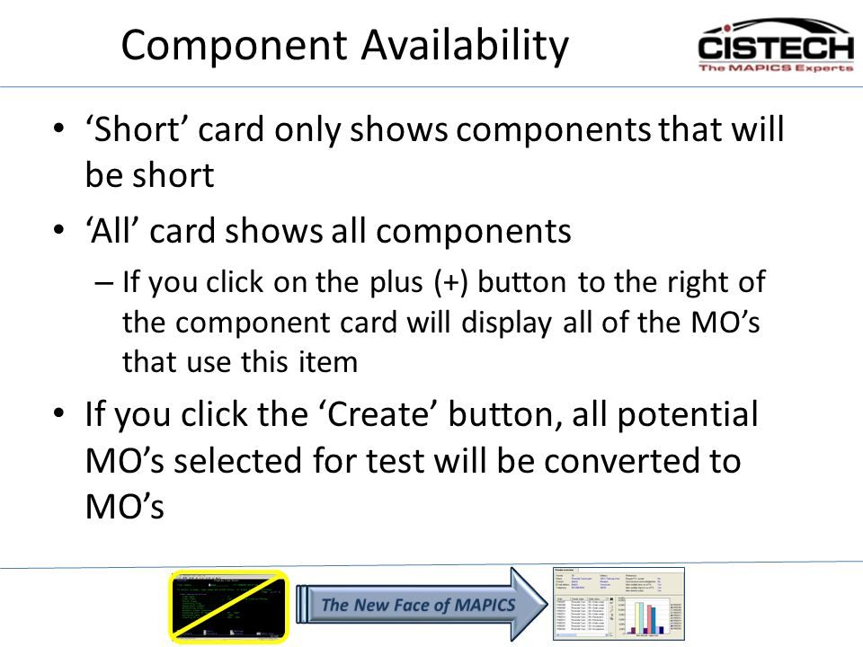 Component Availability Short card only shows components that will be short All card shows all components – If you click on the plus (+) button to the right of the component card will display all of the MOs that use this item If you click the Create button, all potential MOs selected for test will be converted to MOs