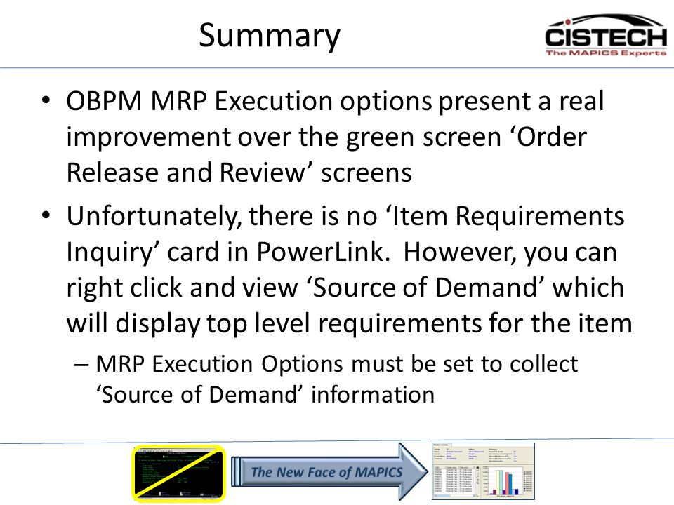 Summary OBPM MRP Execution options present a real improvement over the green screen Order Release and Review screens Unfortunately, there is no Item R