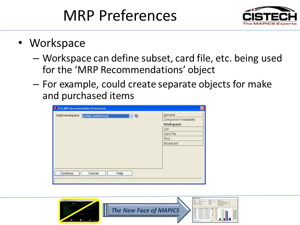 MRP Preferences Workspace – Workspace can define subset, card file, etc. being used for the MRP Recommendations object – For example, could create sep