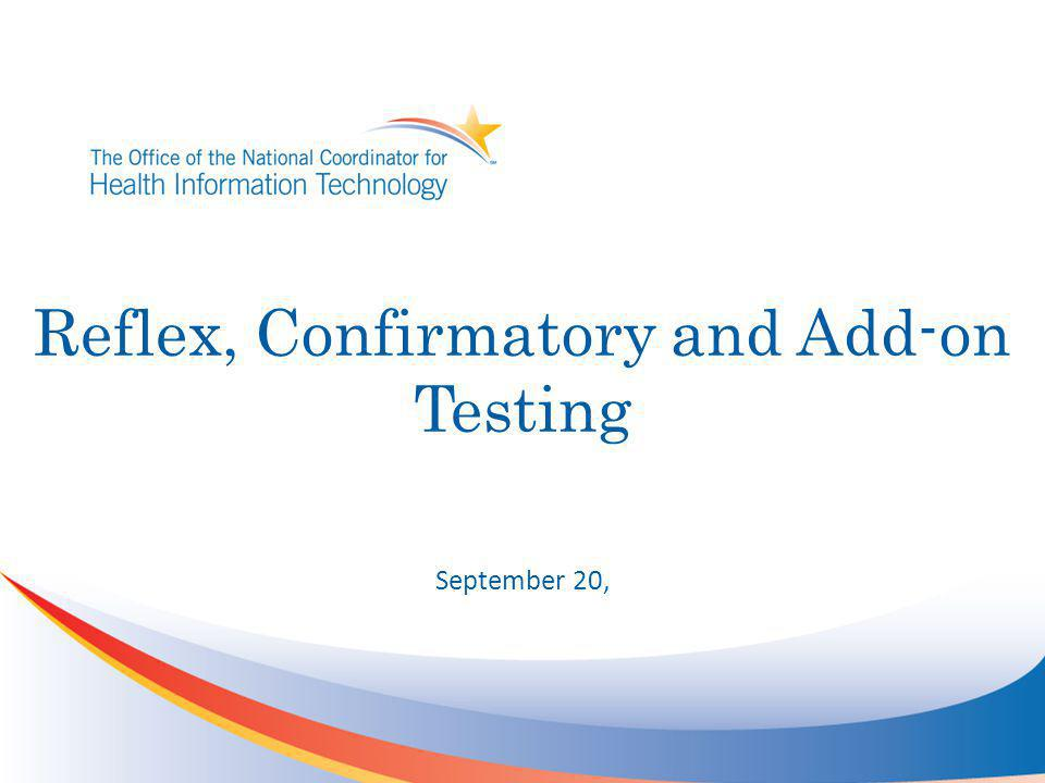 Reflex, Confirmatory and Add-on Testing September 20,