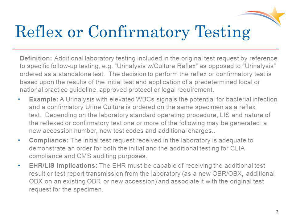 Reflex or Confirmatory Testing Definition: Additional laboratory testing included in the original test request by reference to specific follow-up test