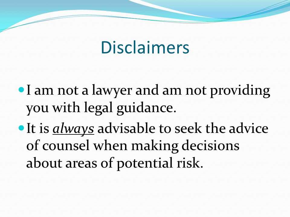 Disclaimers I am not a lawyer and am not providing you with legal guidance.