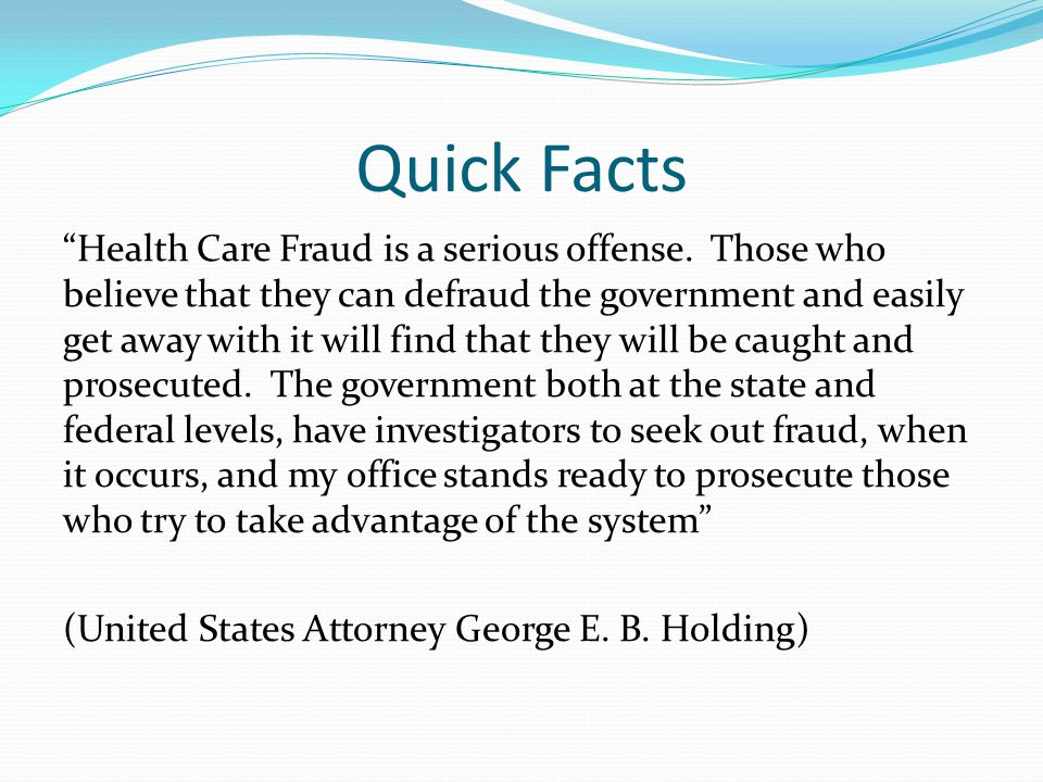 Quick Facts Health Care Fraud is a serious offense.