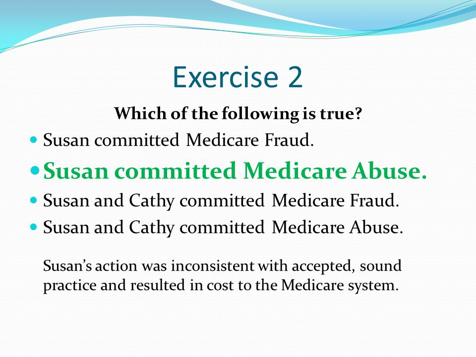 Exercise 2 Which of the following is true. Susan committed Medicare Fraud.