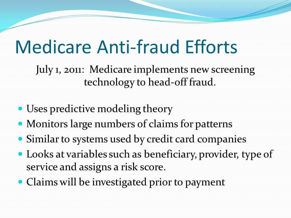 Medicare Anti-fraud Efforts July 1, 2011: Medicare implements new screening technology to head-off fraud.