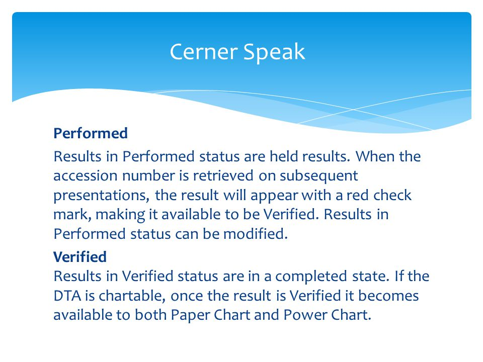 Performed Results in Performed status are held results. When the accession number is retrieved on subsequent presentations, the result will appear wit