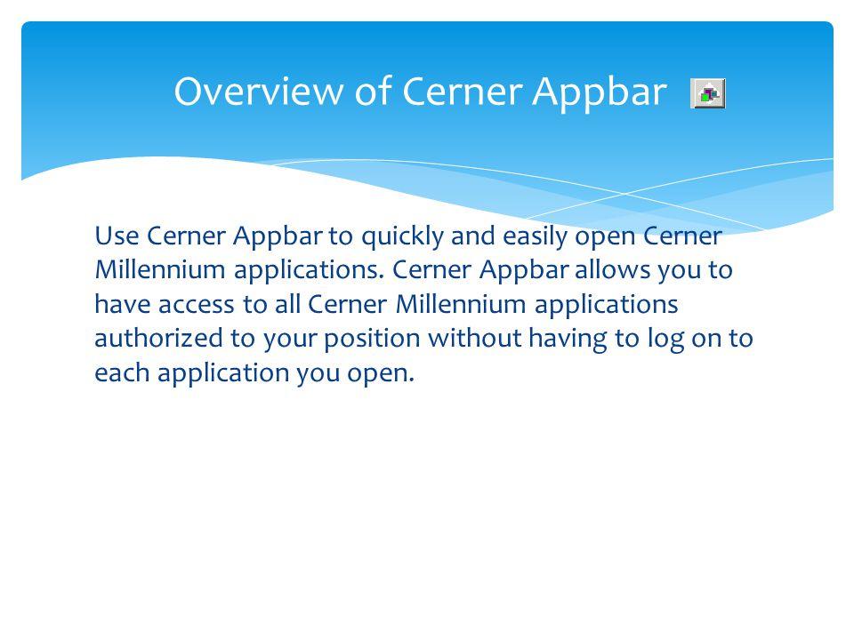 Use Cerner Appbar to quickly and easily open Cerner Millennium applications. Cerner Appbar allows you to have access to all Cerner Millennium applicat
