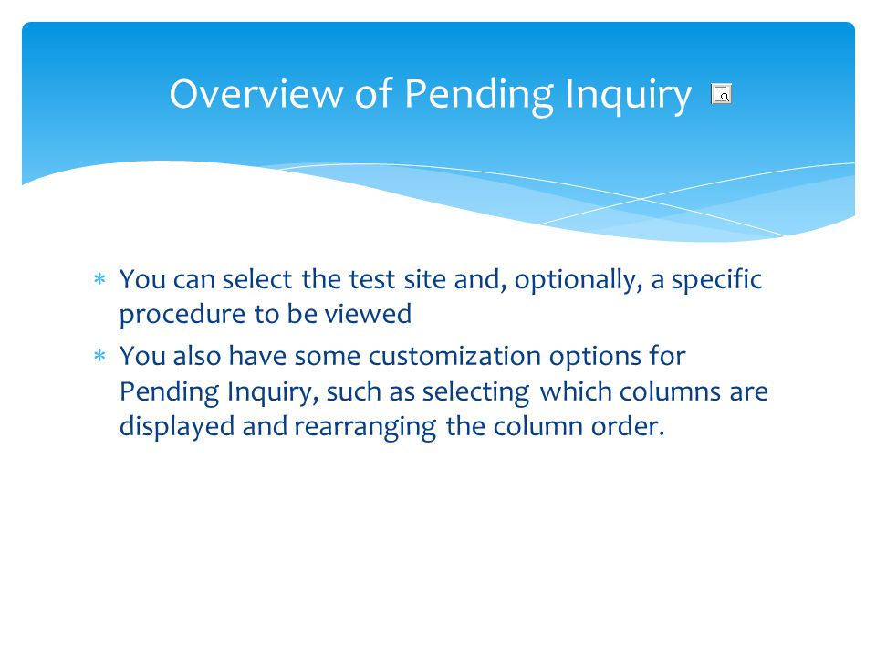 You can select the test site and, optionally, a specific procedure to be viewed You also have some customization options for Pending Inquiry, such as
