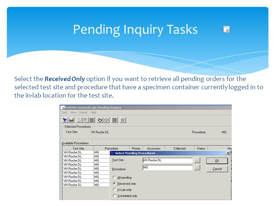 Pending Inquiry Tasks Select the Received Only option if you want to retrieve all pending orders for the selected test site and procedure that have a