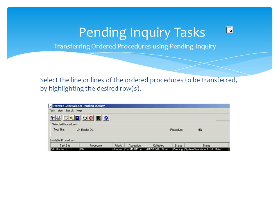 Transferring Ordered Procedures using Pending Inquiry Select the line or lines of the ordered procedures to be transferred, by highlighting the desire
