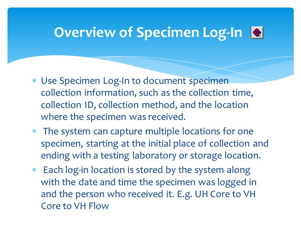 Use Specimen Log-In to document specimen collection information, such as the collection time, collection ID, collection method, and the location where