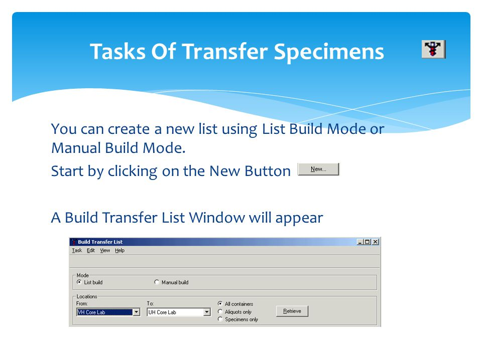 You can create a new list using List Build Mode or Manual Build Mode. Start by clicking on the New Button A Build Transfer List Window will appear Tas