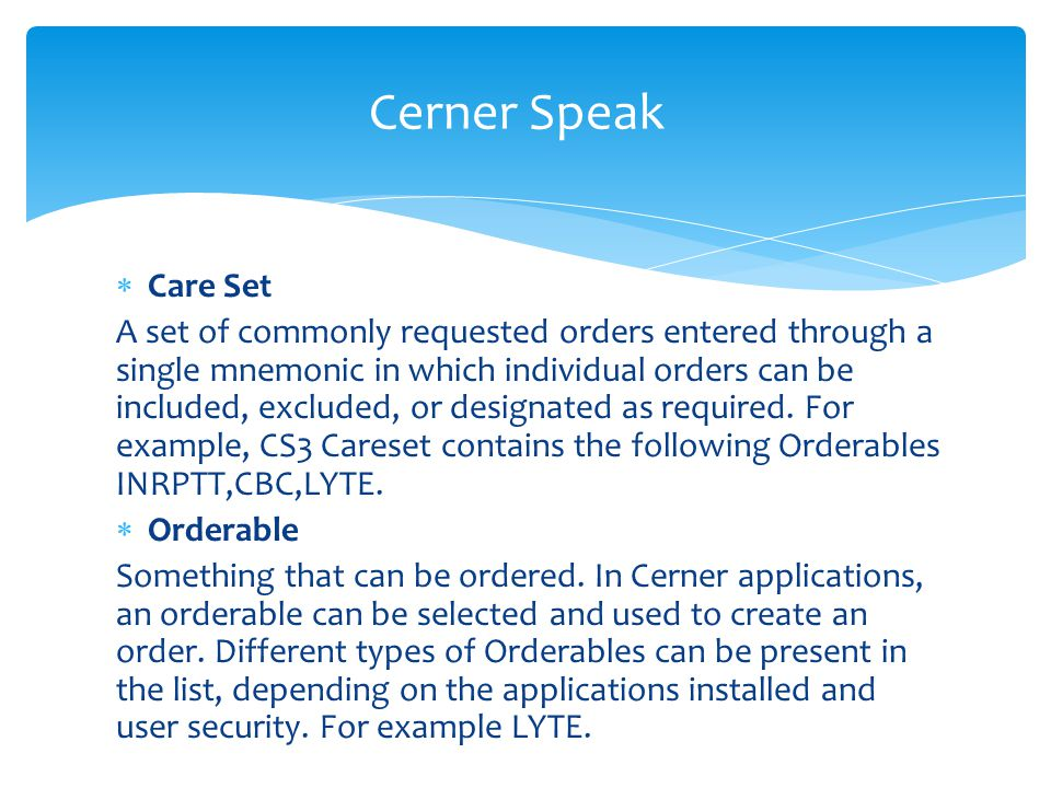 Care Set A set of commonly requested orders entered through a single mnemonic in which individual orders can be included, excluded, or designated as r