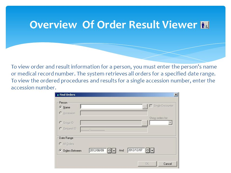 Overview Of Order Result Viewer To view order and result information for a person, you must enter the person's name or medical record number. The syst