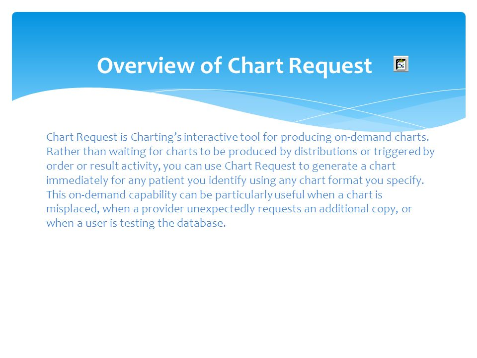 Overview of Chart Request Chart Request is Chartings interactive tool for producing on-demand charts. Rather than waiting for charts to be produced by