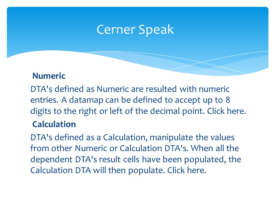 Numeric DTA's defined as Numeric are resulted with numeric entries. A datamap can be defined to accept up to 8 digits to the right or left of the deci