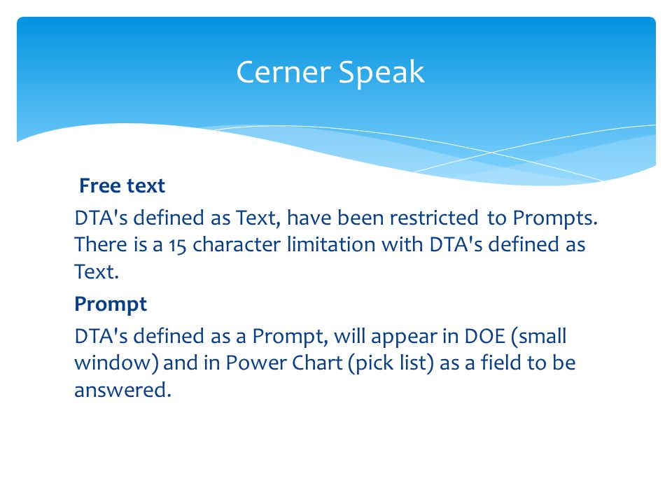 Free text DTA's defined as Text, have been restricted to Prompts. There is a 15 character limitation with DTA's defined as Text. Prompt DTA's defined