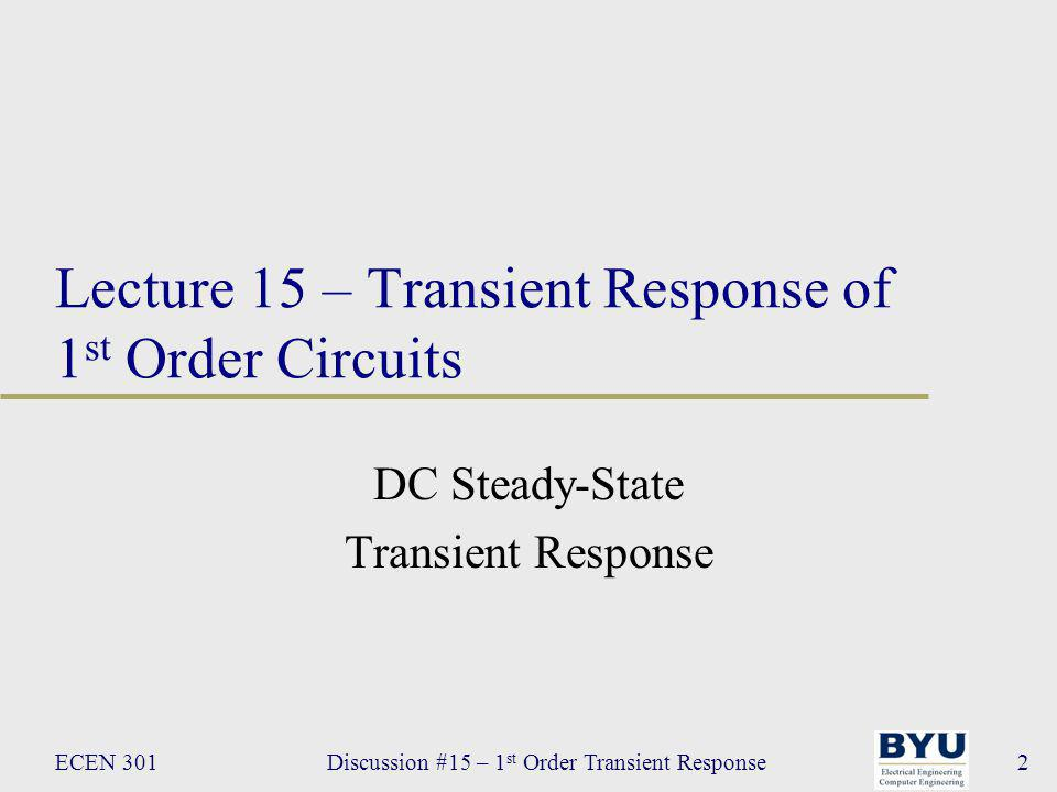 ECEN 301Discussion #15 – 1 st Order Transient Response43 Transient Response Example 3: find v c (t) for all t v s = 12V, v C (0 – ) = 5V, R = 1000Ω, C = 470uF R C vsvs +–+– t = 0 i(t) + v C (t) – 3.Write differential equation (already in Thévenin equivalent) at t = 0 NB: solution is of the form: