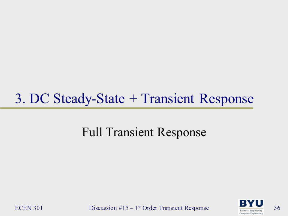 ECEN 301Discussion #15 – 1 st Order Transient Response36 3.